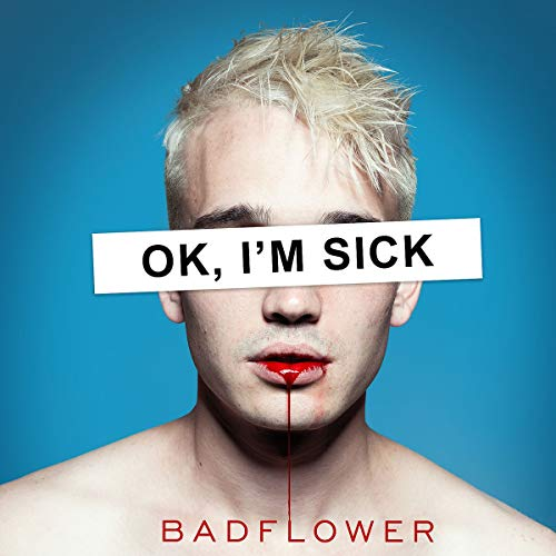 Badflower - Ok,I'M Sick