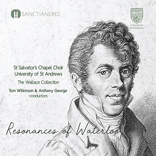 St. Salvator's Chapel Choir - Resonance Of Waterloo (The Wallace Collection) (Wilkinson, George)
