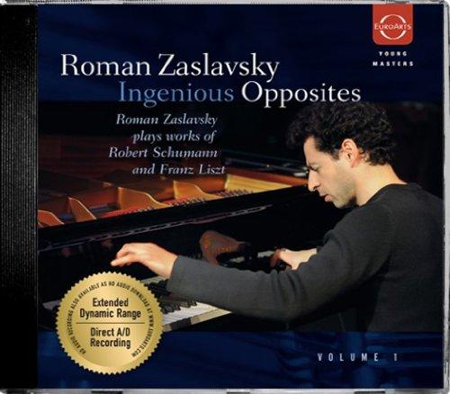 Zaslavksy , Roman - Ingenious Opposites - Roman Zaslavsky Plays Works Of Schumann And Liszt