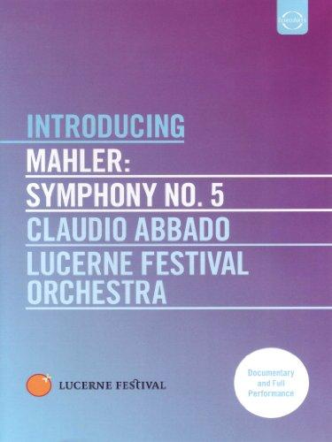 Mahler , Gustav - Introducing Mahler: Symphony No. 5 (Abbado, Lucerne Festival Orchestra)