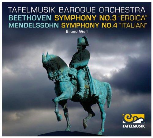 Weil , Bruno & Tafelmusik Baroque Orchestra - Beethoven: Symphony No. 3 'Eroica' / Mendelssohn: Symphony No. 3 'Italian'