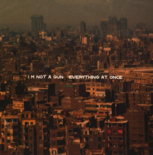 I'm Not A Gun - Everything at once