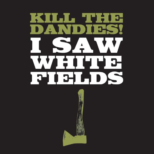 Kill The Dandies - I saw white fields