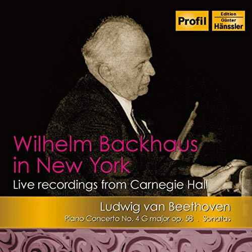 Backhaus , Wilhelm & NYP & Cantelli , Guido - Beethoven: Piano Concerto No. 4, Op. 58 / Sonatas (Wilhelm Backhaus In New York, Carnegie Hall)