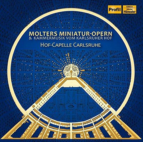 Hof-Capelle Carlsruhe - Molters Miniatur-Opern & Kammermusik vom Karlsruher Hof