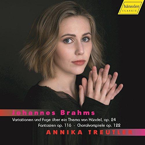 BRahms , Johannes - Variationen und Fuge über ein Thema von Händel, Op. 24 / Fantasien, Op. 116 / Choralvorspiele, Op. 122 (Treutler)