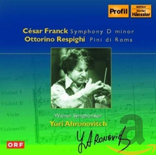 Ahronovitch , Yuri & Wiener Symphoniker - Franck: Symphony D Minor / Respighi: Pini Di Roma
