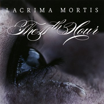 11th Hour , The - Lacrima Mortis