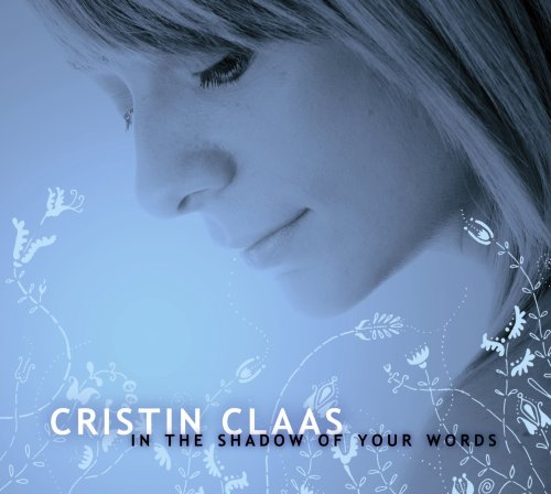 Claas , Cristin - In the shadow of your words