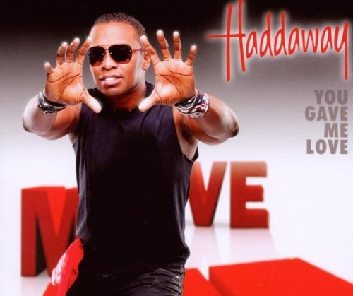 Haddaway - You Gave Me Love (Maxi)