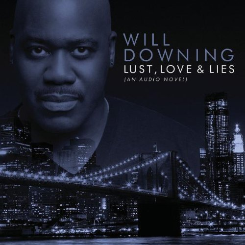 Downing , Will - Lust, Love & Lies (An Audio Novel)