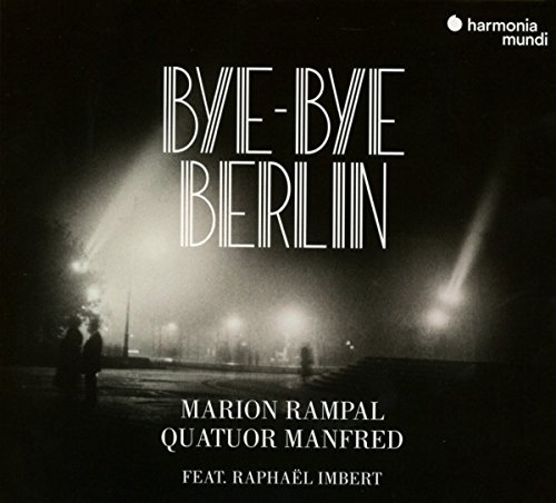 Rampal , Marion & Quatuor Manfred - Bye-Bye Berlin - Songs, Airs And Lieder (Featuring Raphael Imbert)