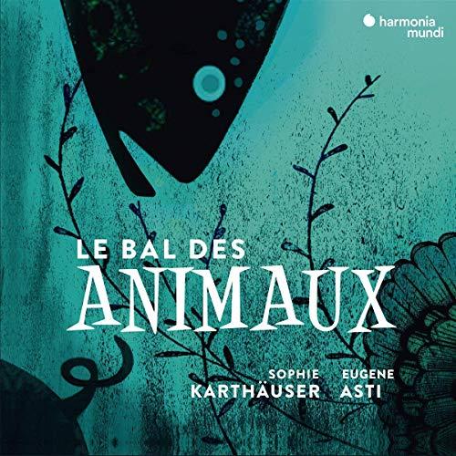 Karthäuser , Sophie & Asti , Eugene - Le Bal Des Animaux - A Musical Bestiary