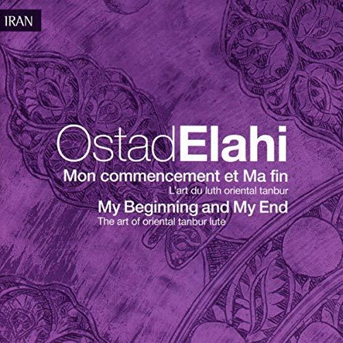 Ostad Elahi - My Beginning and My End