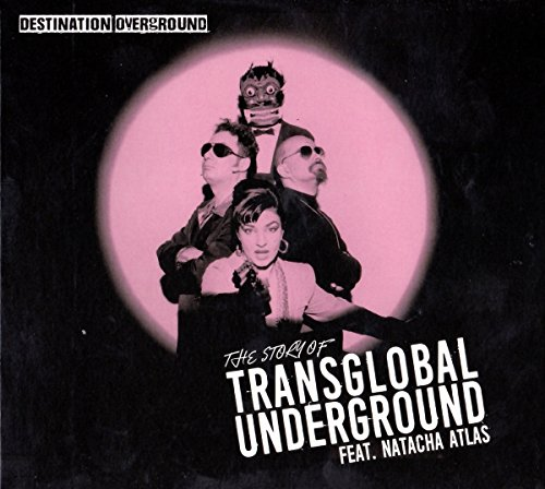 Transglobal Underground - Destination Overground the Story of TGU