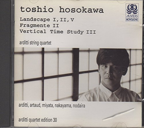 Hosokawa , Toshio - Lanscape I, II, V / Fragmente II / Vertical Time Study III (Arditti String Quartet, Artaud, Nodaira, Nakayama, Miyata)