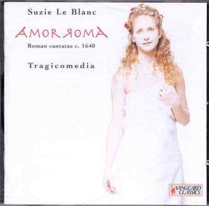 Le Blanc , Suzie - Amor Roma (Roman Cantatas c. 1640 (Tragicomedia)