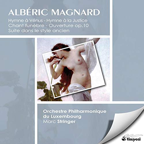 Magnard , Alberic - Hymne A Venus / Hymne A La Justice / Chant Funebre / Ouverture, Op. 10 / Suite Dans Le Style Ancien (Stringer)