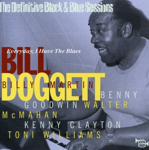 Doggett , Bill - Everyday, I Have The Blues - The Definitive Black & Blue Sessions