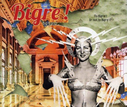 Bigre! - To Bigre! Or Not To Bigre!?