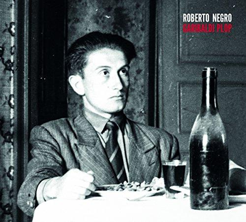 Roberto Negro - Garibaldi Plop