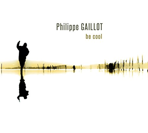 Gaillot , Philippe - Be Cool