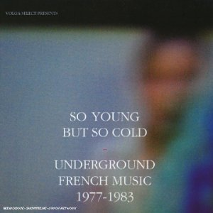 Sampler - So Young But So Cold - Underground French Music 1977-1983 (Volga Select Presents)