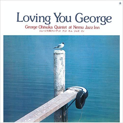 Ohtsuka , George - Loving You George - George Ohtsuka Quintet At Nemu Jazz Inn