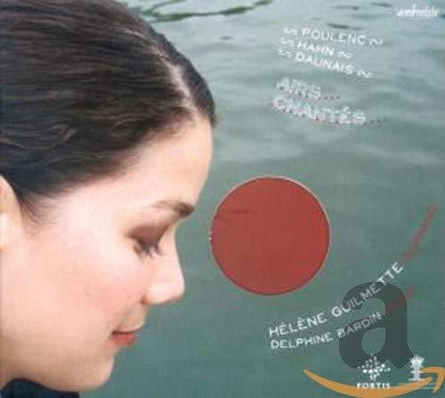 Guilmette , Helene & Bardin , Delphine - Airs Chantes By Poulenc, Hahn, Daunais