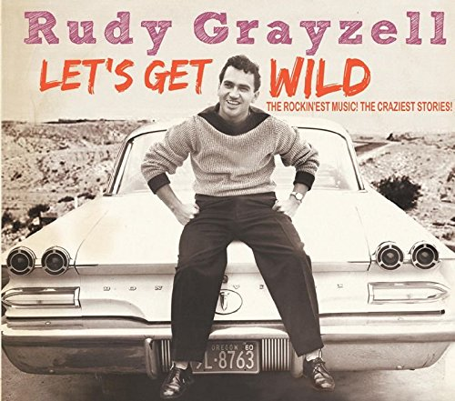 Grayzell , Rudy - Let's get wild
