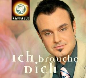 Raffaele - Ich Brauche Dich (Maxi)