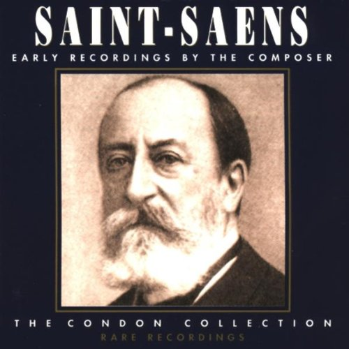 Saint-Saens , Camille - Early Recordings By The Composer - The Condon Collection (Rare Recordings)