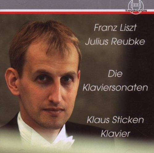 Sticken , Klaus - Liszt - Reubke: Die Klaviersonaten