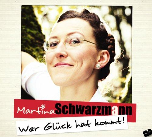 Schwarzmann , Martina - Wer glück hat kommt!