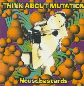 Think About Mutation - Housebastards