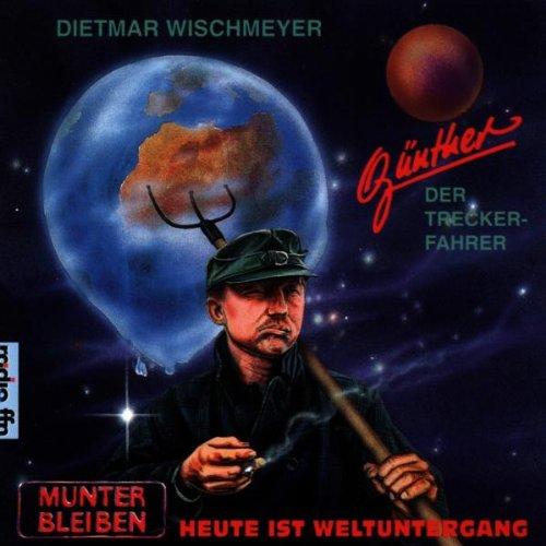 Wischmeyer , Dietmar - Günther, der Treckerfahrer - Munter bleiben, heute ist Weltuntergang