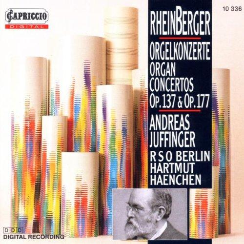 Rheinberger , Joseph Gabriel - Orgelkonzerte/Organ Concertos Op. 137 & Op. 177 (Juffinger, RSO Berlin, Haenchen)