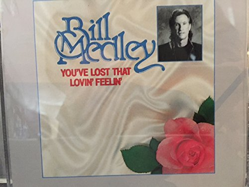 Medley , Bill - You've lost that lovin' feelin'
