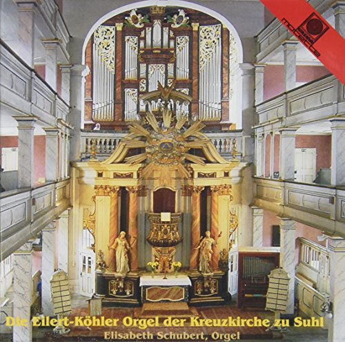 Schubert , Elisabeth - Die Eilert-Köhler Orgel der Kreuzkirche zu Suhl
