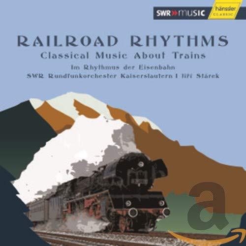 Starek , Jiri & SWR Rundfunkorchester Kaiserslautern - Railroad Rhythms: Classical Music About Trains - Im Rhythmus der Eisenbahn