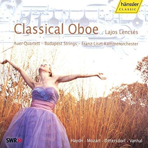 Lencses , Lajos - Classical Oboe: Haydn, Mozart, Dittersdorf, Vanhal (Auer-Quartett, Budapest Strings, Franz-Liszt-Kammerorchester)