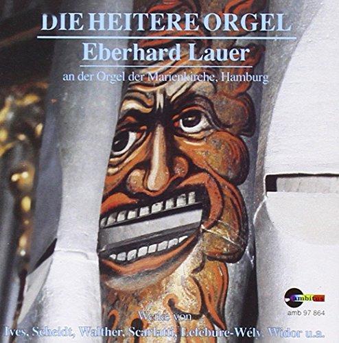 Lauer , Eberhard - Die heitere Orgel (an der Orgel der Marienkirche, Hamburg) - Ives, Scheidt, Walther, Scarlatti, Lefebure-Wely, Widor, u.a.)