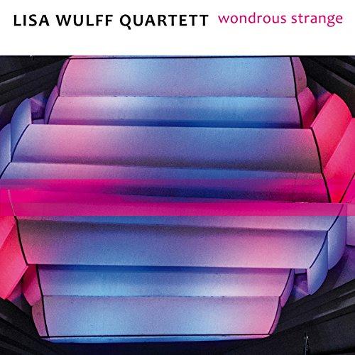 Wulff , Lisa (Quartett) - Wondrous Strange