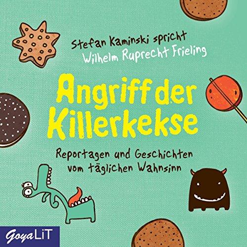 Frieling , Wilhelm Ruprecht - Angriff der Killerkekse - Reportagen und Geschichten