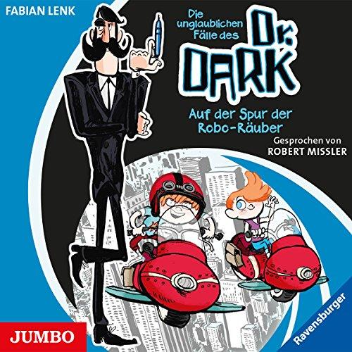 Lenk , Fabian - Die unglaublichen Fälle des Dr. Dark - Auf der Spur der Robo-Räuber