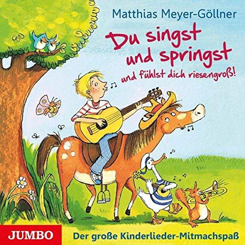 Meyer-Göllner , Matthias - Du singst und springst und fühlst dich riesengross!