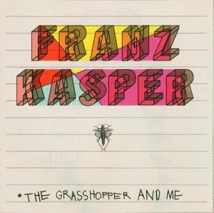 Kasper , Franz - The grasshopper and me
