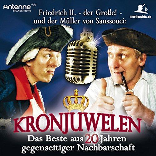 Friedrich II. - Der Große! und der Müller von Sanssouci - Kronjuwelen - Das Beste aus 20 Jahren gegenseitiger Nachbarschaft