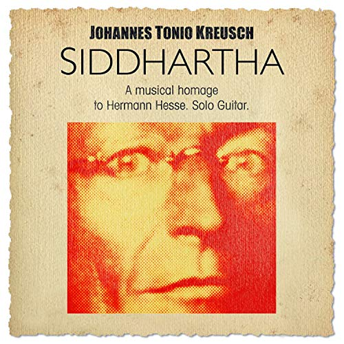 Kreusch , Johannes Tonio - Siddhartha - A Musical Homage to Hermann Hesse