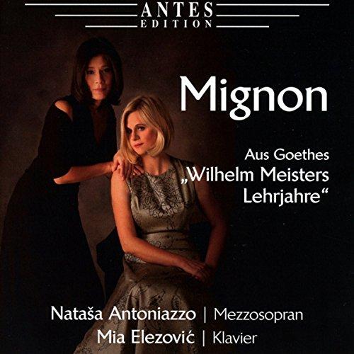 Antoniazzo , Natasa & Elezovic , Mia - Mignon aus Goethes 'Wilhelm Meisters Lehrjahre'